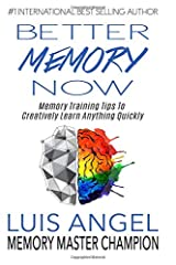 Better Memory Now: Memory Training Tips to Creatively Learn Anything Quickly Paperback