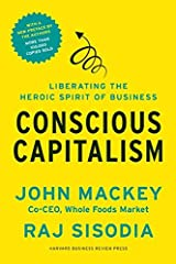 Conscious Capitalism, With a New Preface by the Authors: Liberating the Heroic Spirit of Business Kindle Edition