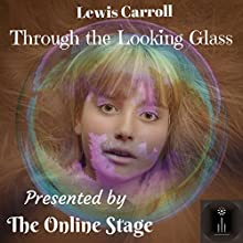 Through the Looking Glass Audiobook by Lewis Carroll Narrated by Noel Badrian, Miranda Hodges, Elizabeth Klett, Amanda Friday, Linda Barrans, Andy Harrington, John Burlinson