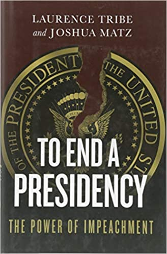 To End a Presidency: The Power of Impeachment: Laurence Tribe