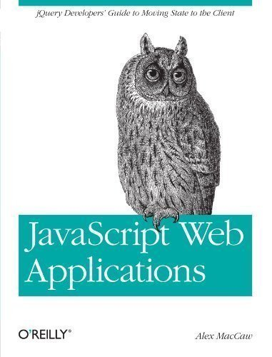 Read Online JavaScript Web Applications 1st (first) Edition by Alex MacCaw published by O'Reilly Media (2011) PDF