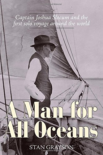 A Man for All Oceans: Captain Joshua Slocum and the First Solo Voyage Around the -