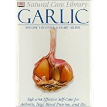 Natural Care Library Garlic: Safe and Effective Self-Care for Arthritis, High Blood Pressure and Flu