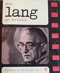Fritz Lang : . Présentation par Luc Moullet. Choix de textes et propos de Fritz Lang par Luc Moullet