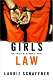 Girls in Trouble with the Law, Schaffner, Laurie, 0813538335