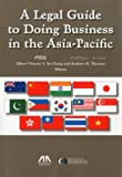A Legal Guide to Doing Business in Asia-Pacific, Albert Vincent Y. Yu Chang and Andrew Thorson, 1604428430