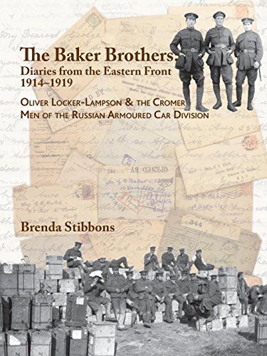 The Baker Brothers: Diaries from the Eastern Front 1914-1919: Oliver Locker-Lampson & the Cromer Men of the Russian Armoured Car Division ()