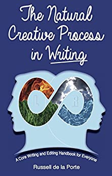 The Natural Creative Process in Writing: A Core Writing and Editing Handbook for Everyone by [de la Porte, Russell]