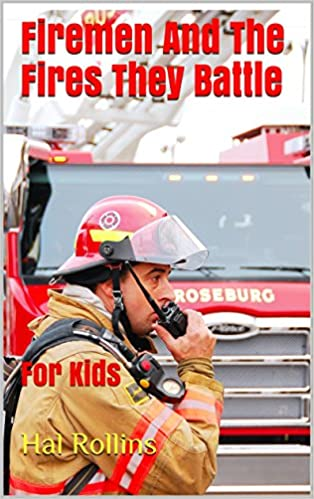 Firemen And The Fires They Battle: For Kids