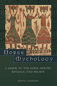 Norse Mythology: A Guide to Gods, Heroes, Rituals, and Beliefs by [Lindow, John]