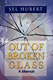 Out of Broken Glass, Sel Hubert, 1450029256