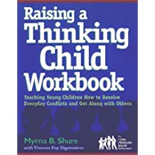 Raising a Thinking Child Workbook: Teaching Young Children How to Resolve Everyday Conflicts and Get Along with...