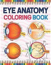 Eye Anatomy Coloring Book: Human Eye Anatomy self test guide for Anatomy Students. Eye Art & Anatomy Workbook for Kids & Adults. Perfect Gift for Human Anatomy Students & Teachers. Ophthalmology Coloring Book For Kids Adults & Ophthalmologists