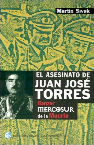 El Asesinato De Juan Jose Torres : Banzer Y El MERCOSUR De La Muerte