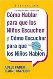 Como Hablar para Que los Ninos Escuchen, Adele Faber and Elaine Mazlish, 0060730889