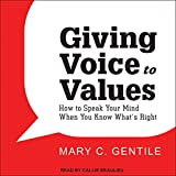 Giving Voice to Values: How to Speak Your Mind When You Know What's Right