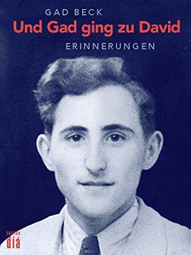 Und Gad ging zu David: Die Erinnerungen des Gad Beck. 1923 bis 1945 (Es geht auch anders) (German Edition)