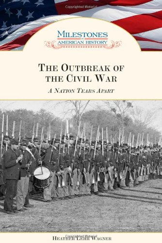 Read Online The Outbreak of the Civil War: A Nation Tears Apart (Milestones in American History) ebook