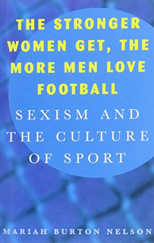 Burton Love Channel (The Stronger Women Get, the More Men Love Football: Sexism and the Culture of Sport by Mariah Burton Nelson (1-Aug-1996) Paperback)