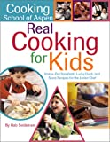 Real Cooking for Kids: Inside-Out Spaghetti, Lucky Duck, and More Recipes for the Junior Chef (Cooking School of Aspen)