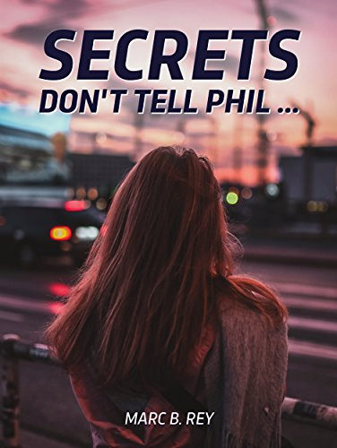 Secrets: Don't tell Phil... by Marc B. Rey