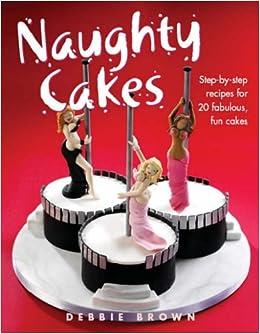Naughty Cakes Amazon Co Uk Debbie Brown 9781843309819 Books