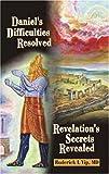 Daniel's Difficulties Resolved - Revelation's Secrets Revealed, Roderick L. Yip, 1572582774