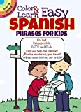 Color and Learn Easy Spanish Phrases for Kids (Dover Little Activity Books)