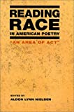 Reading Race in American Poetry : An Area of Act, , 0252025180