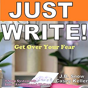 Just Write - Get Over Your Fear: 7 Step System for Indie Authors and Writers Audiobook