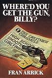 Where'd You Get the Gun, Billy?, Fran Arrick, 0553071351