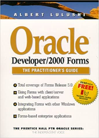 Oracle Developer/2000 Forms: The Practitioner's Guide with CDROM