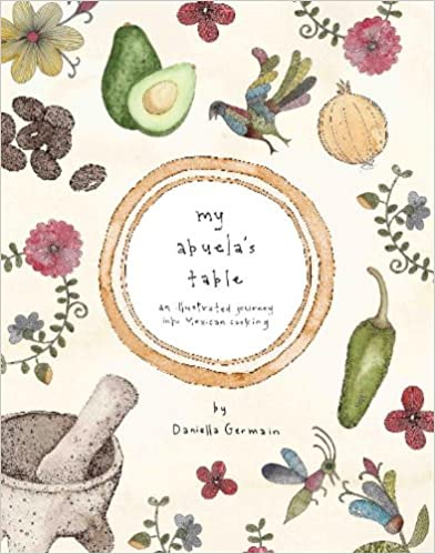 My Abuelas Table: An Illustrated Journey into Mexican Cooking