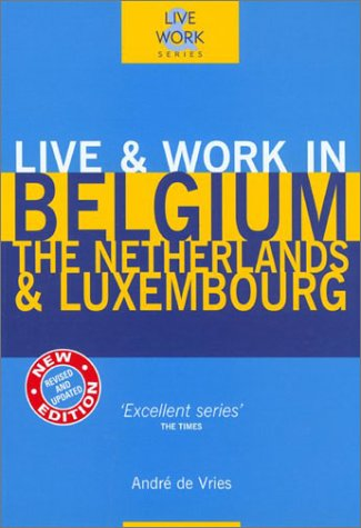 Live & Work in Belgium, The Netherlands & Luxembourg, 3rd (Live & Work - Vacation Work Publications) Paperback – December 1, 2002 Andre de Vries 1854582860 Western Continental Europe Travel