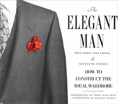 The Elegant Man: How to Construct the Ideal Wardrobe