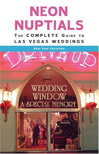 Neon Nuptials: The Complete Guide to Las Vegas Weddings