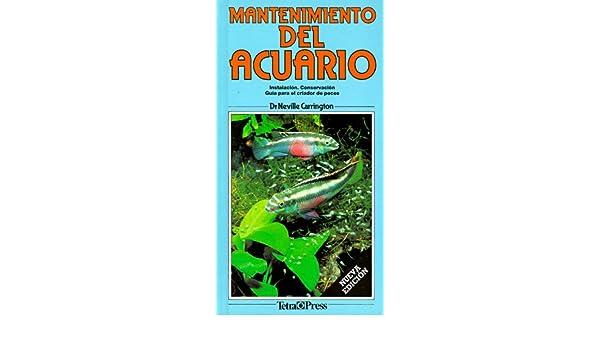Mantenimiento Del Acuario: Instalacion, Conservacion Guia Para El Criador De Peces (Spanish Edition): Neville Carrington: 9781564651808: Amazon.com: Books