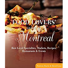 Food Lovers' Guide to® Montreal: Best Local Specialties, Markets, Recipes, Restaurants & Events (Food Lovers' Series)