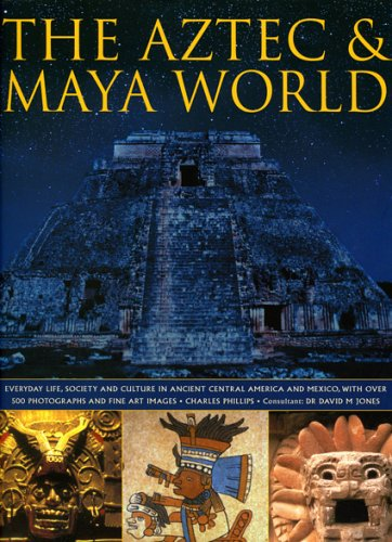 The Aztec & Maya World: Everyday life, Society and Culture in Ancient Central America and Mexico