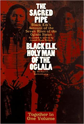 The Sacred Pipe: AND Black Elk, Holyman of the Oglala: Black Elk's Account of the Seven Rites of the Oglala Sioux