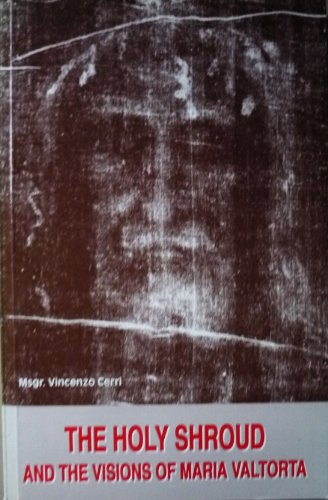 THE HOLY SHROUD AND THE VISIONS OF MARIA VALTORTA [Paperback] (The End Times As Revealed To Maria Valtorta)