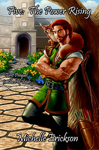 Five:  The Power Rising: (Epic Fantasy Series, Action Adventure, Magic, Sword Sorcery, Mystery, Romance, Family Saga) : First Prequel to Chest of Souls (Prequel 1 to Chest of Souls) by [Erickson, Michelle]