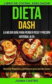 Dieta Dash (Colección): Recetas Rapidas y deliciosas para perder peso: La Mejor