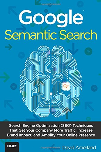 Download Google Semantic Search: Search Engine Optimization (SEO) Techniques That Get Your Company More Traffic, Increase Brand Impact, and Amplify Your Online Presence (Que Biz-Tech) pdf epub