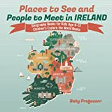 ireland in pictures - Places to See and People to Meet in Ireland - Geography Books for Kids Age 9-12   Children's Explore the World Books