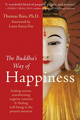 Thomas Bien - The Buddha's Way of Happiness: Healing Sorrow, Transforming Negative Emotion, and Finding Well-Being in the Present Moment