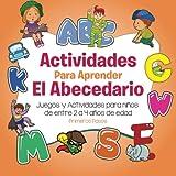 Actividades Para Aprender El Abecedario: Juegos y Actividades para niños de entre 2 a 4 años de edad (Spanish Edition)
