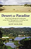 img - for Desert or Paradise - Restoring Endangered Landscapes Using Water Management, including Lake and Pond Construction by Sepp Holzer (2012-11-26) book / textbook / text book