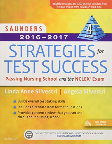 Saunders 2016-2017 Strategies for Test Success: Passing Nursing School and the NCLEX Exam, 4e (Saunders Strategies for Success for the Nclex Examination)