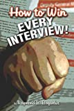 How to Win Every Interview!, Raymond Bogardus, 1424133629